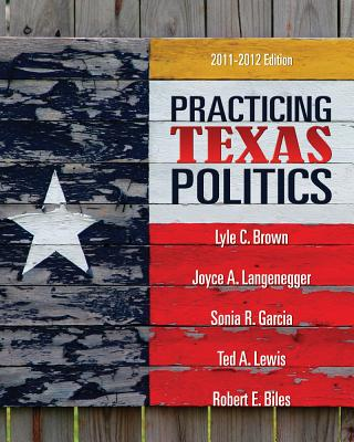 Practicing Texas Politics - Brown, Lyle, and Langenegger, Joyce A, and Garcia, Sonia R