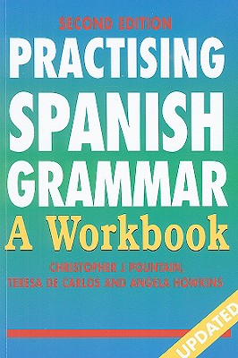 Practising Spanish Grammar: A Workbook - Pountain, Christopher