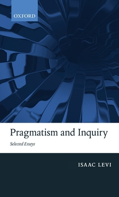 Pragmatism and Inquiry: Selected Essays - Levi, Isaac