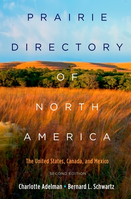 Prairie Directory of North America: The United States, Canada, and Mexico - Adelman, Charlotte, and Schwartz, Bernard