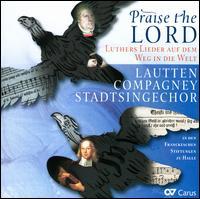 Praise the Lord - Henning Kaiser (tenor); Lautten Compagney; Matthias Vieweg (bass); Melanie Hirsch (soprano); Stadtsingechor Halle;...