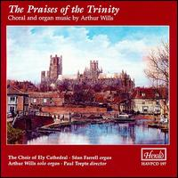 Praises of the Trinity: Music of Arthur Wills - Arthur Wills (organ); Ely Cathedral Instrumental Ensemble; Sean Farrell (organ); Ely Cathedral Choir (choir, chorus);...