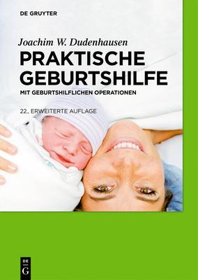 Praktische Geburtshilfe: Mit Geburtshilflichen Operationen - Dudenhausen, Joachim W (Editor), and Pschyrembel, Willibald W (Editor)