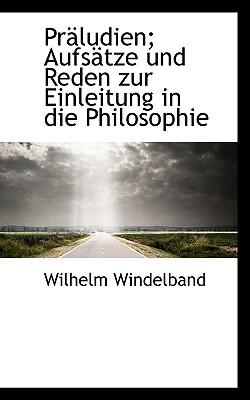 Praludien; Aufsatze Und Reden Zur Einleitung in Die Philosophie - Windelband, Wilhelm