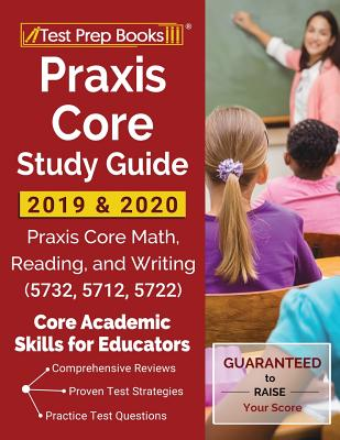 Praxis Core Study Guide 2019 & 2020: Praxis Core Math, Reading, and Writing (5732, 5712, 5722) [Core Academic Skills for Educators] - Test Prep Books