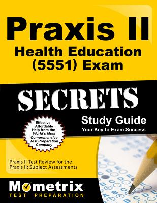 Praxis II Health Education (5551) Exam Secrets Study Guide: Praxis II Test Review for the Praxis II: Subject Assessments - Mometrix Media (Creator)