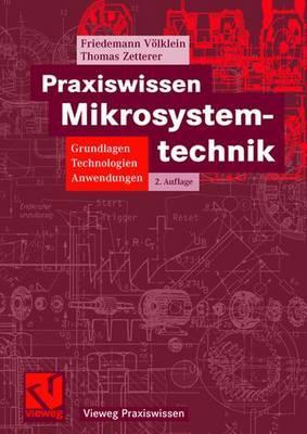 Praxiswissen Mikrosystemtechnik: Grundlagen - Technologien - Anwendungen - Volklein, Friedemann