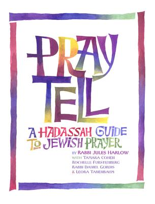 Pray Tell: A Hadassah Guide to Jewish Prayer - Harlow, Jules, and Harlow, Rabbi Jules