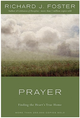 Prayer - 10th Anniversary Edition: Finding the Heart's True Home - Foster, Richard J