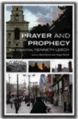 Prayer and Prophecy: The Essential Kenneth Leech - Leech, Kenneth, and Bunch, David (Editor), and Ritchie, Angus (Editor)