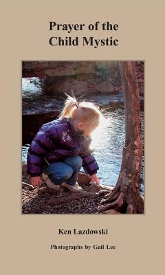 Prayer of the Child Mystic - Lazdowski, Ken