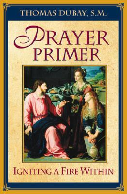 Prayer Primer: Igniting a Fire Within - DuBay, Thomas, Fr., S.M.
