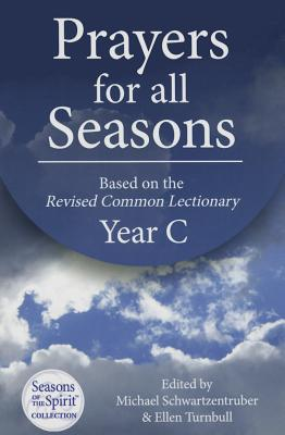 Prayers for All Seasons (Year C): Based on the Revised Common Lectionary Yr. C - Schwartzentruber, Michael (Editor), and Turnbull, Ellen (Editor)