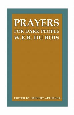 Prayers for Dark People - Du Bois, W E B, PH.D., and Aptheker, Herbert (Editor), and Aptheker, Bettina (Editor)