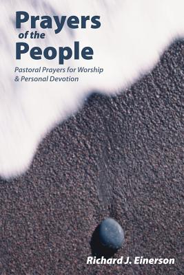 Prayers of the People: Pastoral Prayers for Worship and Personal Devotion - Einerson, Richard