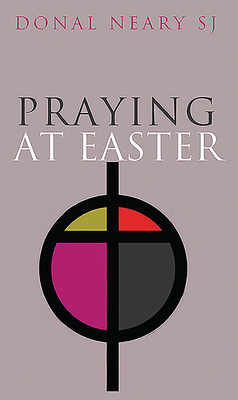 Praying at Easter - Neary, Donal, S.J.