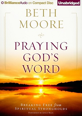 Praying God's Word: Breaking Free from Spiritual Strongholds - Moore, Beth, and Bean, Joyce (Read by)