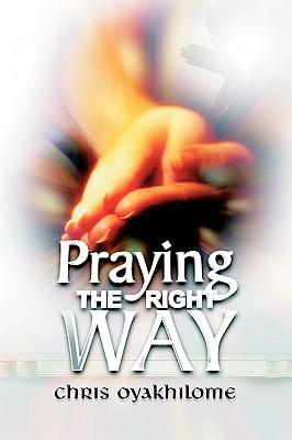 Praying the Right Way - Oyakhilome, Chris