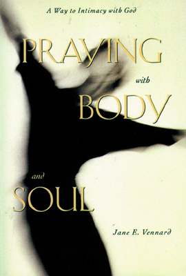 Praying with Body and Soul - Vennard, Jane E, Rev.