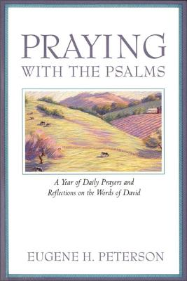 Praying with the Psalms: A Year of Daily Prayers and Reflections on the Words of David - Peterson, Eugene H