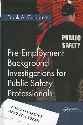 Pre-Employment Background Investigations for Public Safety Professionals - Colaprete, Frank A