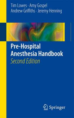 Pre-Hospital Anesthesia Handbook - Lowes, Tim, and Gospel, Amy, and Griffiths, Andrew