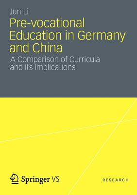 Pre-Vocational Education in Germany and China: A Comparison of Curricula and Its Implications - Li, Jun, Professor