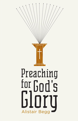Preaching for God's Glory - Begg, Alistair