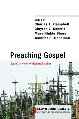 Preaching Gospel - Campbell, Charles L (Editor), and Schmit, Clayton J (Editor), and Shore, Mary Hinkle (Editor)