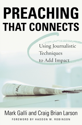 Preaching That Connects: Using Techniques of Journalists to Add Impact - Galli, Mark