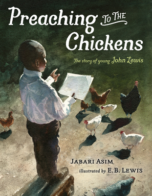 Preaching to the Chickens: The Story of Young John Lewis - Asim, Jabari