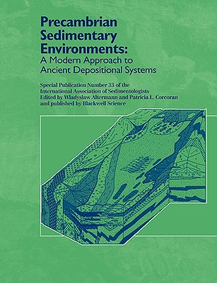 Precambrian Sedimentary Environments: A Modern Approach to Ancient Depositional Systems - Altermann, Wladyslaw (Editor), and Corcoran, Patricia (Editor)