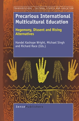 Precarious International Multicultural Education: Hegemony, Dissent and Rising Alternatives - Wright, Handel Kashope (Editor)