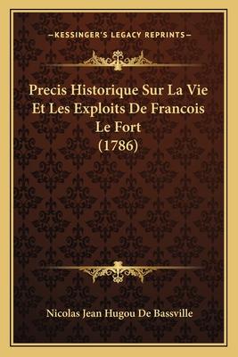 Precis Historique Sur La Vie Et Les Exploits de Francois Le Fort (1786) - De Bassville, Nicolas Jean Hugou