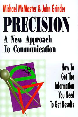 Precision: A New Approach to Communication: How to Get the Information You Need to Get Results - McMaster, Michael, and Grinder, John, Dr.