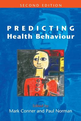 Predicting Health Behaviour - Norman, Paul, and Conner, Mark, and Conner Mark