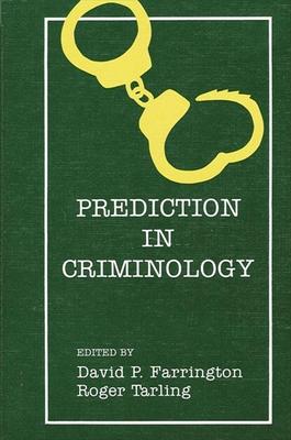 Prediction in Criminolo - Farrington, David P, Professor (Editor), and Tarling, Roger (Editor)