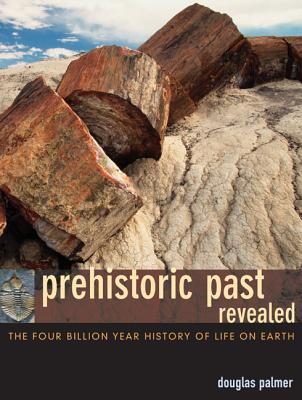 Prehistoric Past Revealed: The Four Billion Year History of Life on Earth - Palmer, Douglas, Dr., Ph.D.