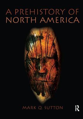 Prehistory of North America - Sutton, Mark