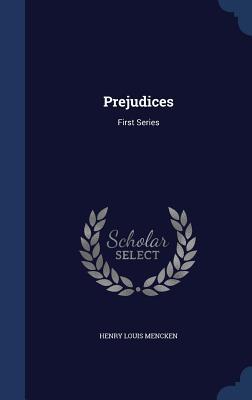 Prejudices: First Series - Mencken, Henry Louis
