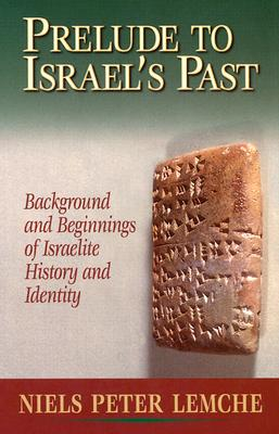 Prelude to Israel's Past: Background and Beginnings of Israelite History and Identity - Lemche, Niels Peter, and Maniscalco, E F (Translated by)