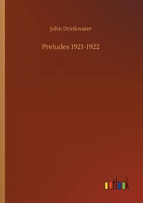 Preludes 1921-1922 - Drinkwater, John