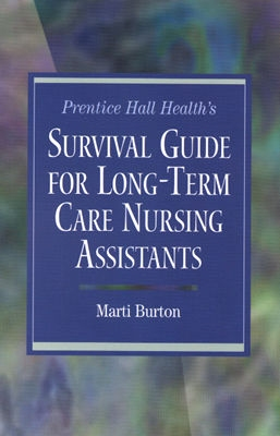 Prentice Hall Health's Survival Guide for Long-Term Care Nursing Assistants - Burton, Marti, RN, Bs