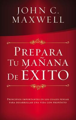 Prepara Tu Manana de Exito - Maxwell, John C