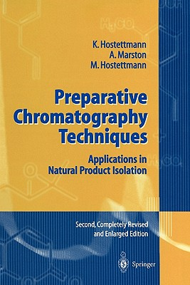 Preparative Chromatography Techniques: Applications in Natural Product Isolation - Hostettmann, Kurt, and Marston, Andrew, and Hostettmann, Maryse