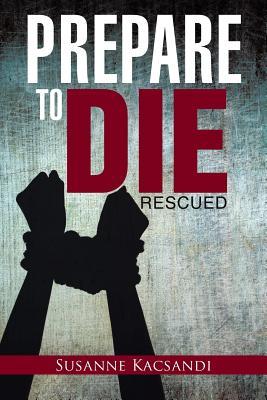 Prepare to Die: Rescued - Kacsandi, Susanne