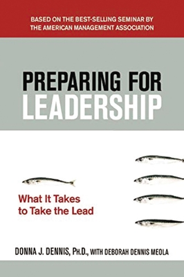 Preparing for Leadership: What It Takes to Take the Lead - Dennis, Donna J, and Meola, Deborah Dennis