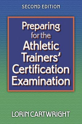 Preparing for the Athletic Trainers' Certification Examination-2nd Edition - Cartwright, Lorin