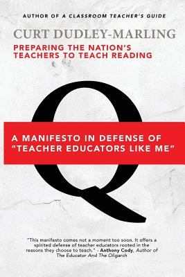 Preparing the Nation's Teachers to Teach Reading: A Manifesto in Defense of Teacher Educators Like Me - Dudley-Marling, Curt