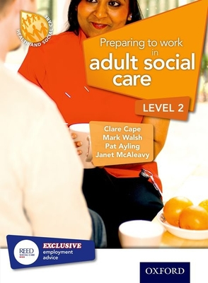 Preparing to Work in Adult Social Care Level 2 - Cape, Clare, and Ayling, Pat, and Walsh, Mark